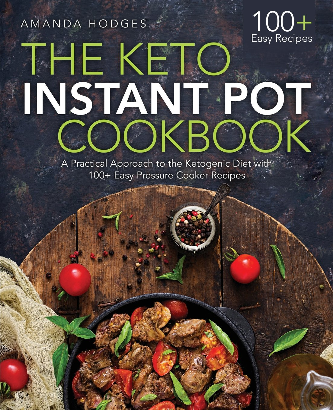 Download The Keto Instant Pot Cookbook: A Practical Approach to the Ketogenic Diet with 100+ Easy Pressure Cooker Recipes ebook