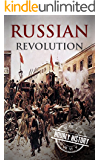 Russian Revolution: A Concise History From Beginning to End (October Revolution, Russian Civil War, Nicholas II, Bolshevik,  1917. Lenin) (One Hour History Revolution Book 3)