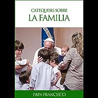 Catequesis sobre la familia (Spanish Edition)