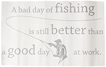 Amazoncom A Bad Day Of Fishing Is Still Better Than A Good Day At