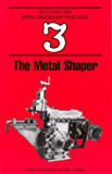 The Metal Shaper (Build Your Own Metal Working Shop From Scrap Serie Book 3)