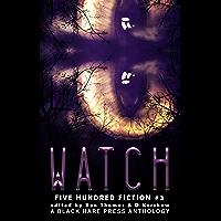 WATCH: A Stalking Anthology (Five Hundred Fiction Book 3)