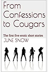 From Confessions to Cougars: The first five erotic short stories Kindle Edition