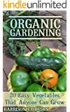 Organic Gardening: 20 Easy Vegetables That Anyone Can Grow