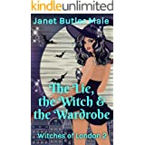 The Lie, the Witch and the Wardrobe: A paranormal romcom adventure (Witches of London Book 2)