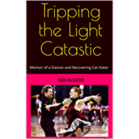 Tripping the Light Catastic: Memoir of a Dancer and Recovering Cat Hater book cover