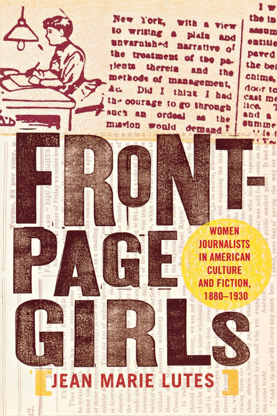 1880-1930 Front-Page Girls Women Journalists in American Culture and Fiction