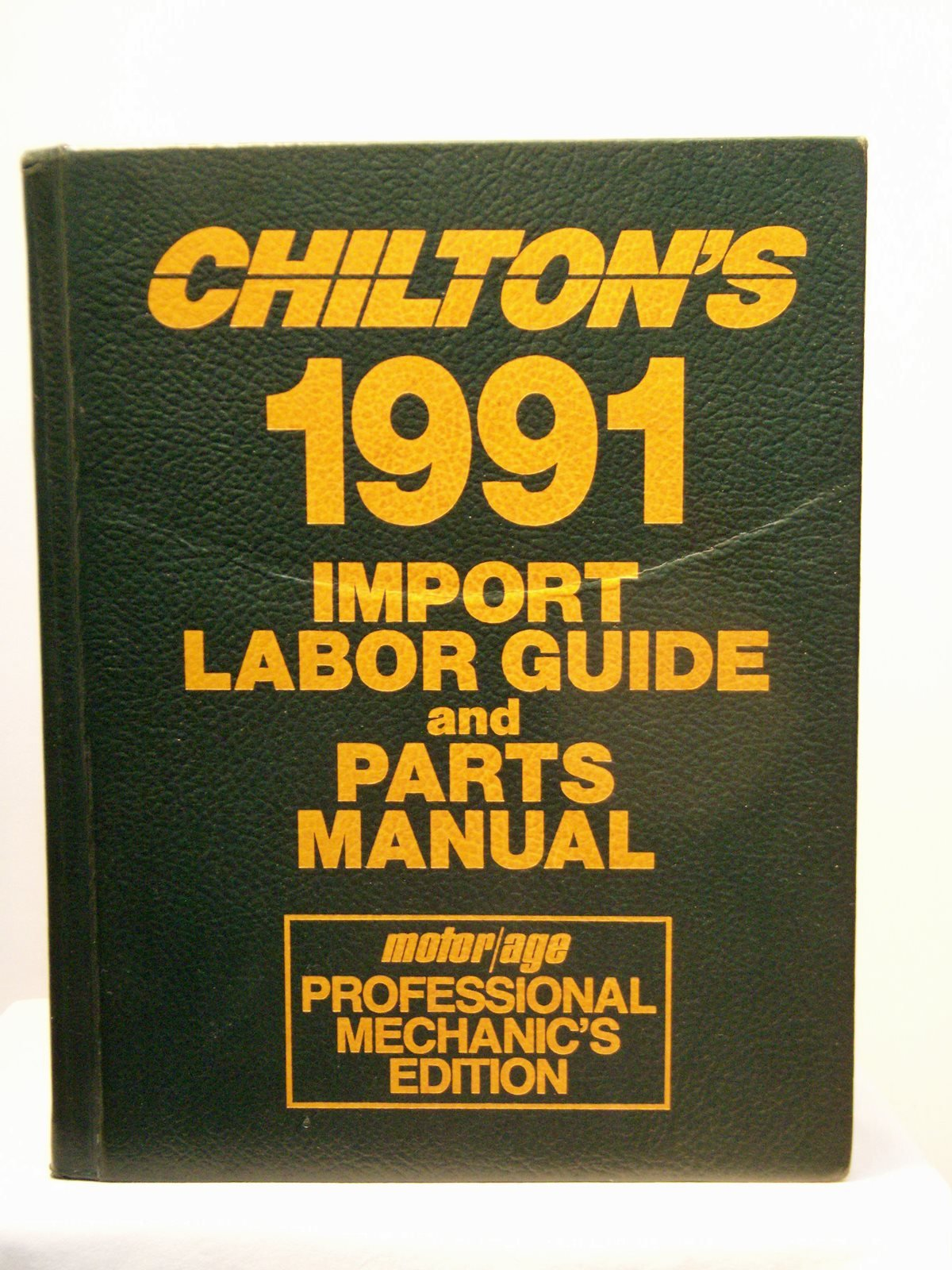 Chilton's 1991 Import Labor Guide and Parts Manual/Motor/Age Professional  Mechanic's Edition (CHILTON'S IMPORT LABOR GUIDE AND PARTS MANUAL): Chilton  Book ...
