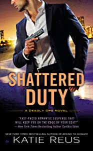 Shattered Duty (A Deadly Ops Novel Book 3)
