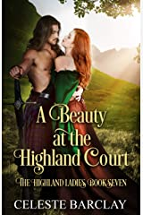 A Beauty at the Highland Court: A Star-Crossed Lovers Highlander Romance (The Highland Ladies Book 7) Kindle Edition