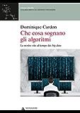CHE COSA SOGNANO GLI ALGORITMI - Edizione digitale: Le nostre vite al tempo dei big data
