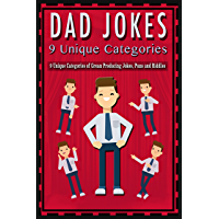 Dad Jokes: 9 Unique Categories of Groan Producing Jokes, Puns and Riddles