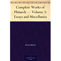 Complete Works of Plutarch — Volume 3: Essays and Miscellanies