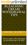 Bleaching Cream Withdrawal Tips : How to repair a Skin damaged by skin bleaching in 28 days!