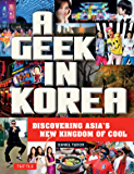 A Geek in Korea: Discovering Asia's New Kingdom of Cool (Geek In...guides)