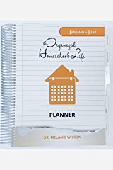 The Organized Homeschool Life Planner: January - June Spiral-bound
