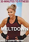 30 Minutes to Fitness: Meltdown with Kelly Coffey-Meyer