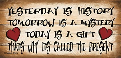 Gigglewick Gifts Shabby Chic Wooden Funny Sign Wall Plaque  Yesterday is  History Tomorrow is A Mystery Today is A That's Why Its Called The Present