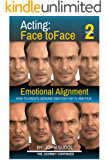 Acting Face to Face 2: How to Create Genuine Emotion for TV and Film (Language of the Face)