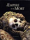 L'empire de la mort : Histoire culturelle des ossuaires et des charniers