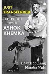 Just Transferred: The Untold Story of Ashok Khemka Kindle Edition