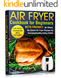 Air Fryer Cookbook for Beginners: Keto Friendly, No Wheat, No Gluten Air Fryer Recipes for Everyday Healthy Eating…
