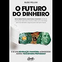 O Futuro do Dinheiro: Entenda como Startups, Bitcoin, Fintechs, Tecnologia e investimentos vão lhe dar mais liberdade…