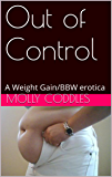 Out of Control: A Weight Gain/BBW erotica