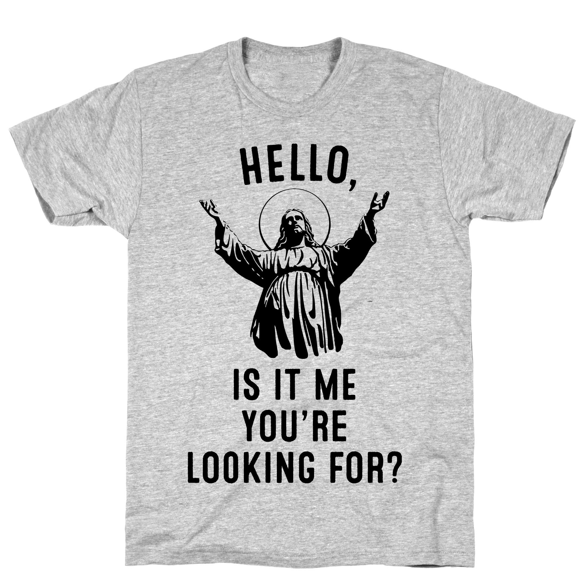 Hello Is It Me You Re Looking For Athletic Gray S Ts Shirts