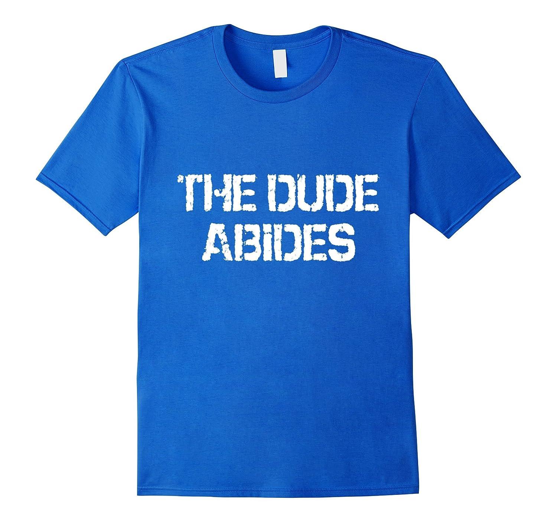 THE DUDE ABIDES T-Shirt-RT