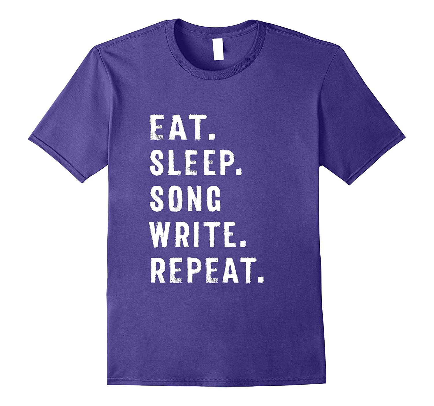 Eat Sleep Song Write Repeat Song Writers Singers T Shirt-TJ
