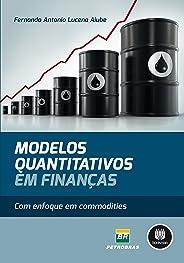 Modelos Quantitativos em Finanças: Com Enfoque em Commodities