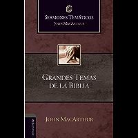 Sermones temáticos sobre grandes temas de la Bíblia (Sermones temáticos MacArthur) (Spanish Edition)