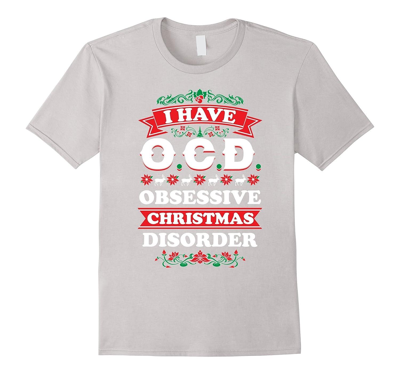 I Have OCD Obsessive Christmas Disorder T-Shirt | XMas Tee-CL – Colamaga