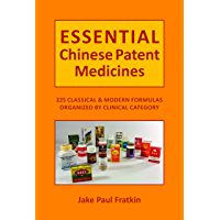 Essential Chinese Patent Medicines: 225 Classical and Modern Prescriptions Organized by Clinical Category (English Edition)