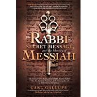 The Rabbi, the Secret Message, and the Identity of Messiah: The Expanded True Story of Israeli Rabbi Yitzhak Kaduri and How His Stunning Revelation of the Genuine Messiah Is Still Shaking the Nations.