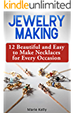 Jewelry Making: 12 Beautiful and Easy to Make Necklaces for Every Occasion