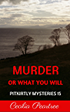Murder or What You Will (Pitkirtly Mysteries Book 15)