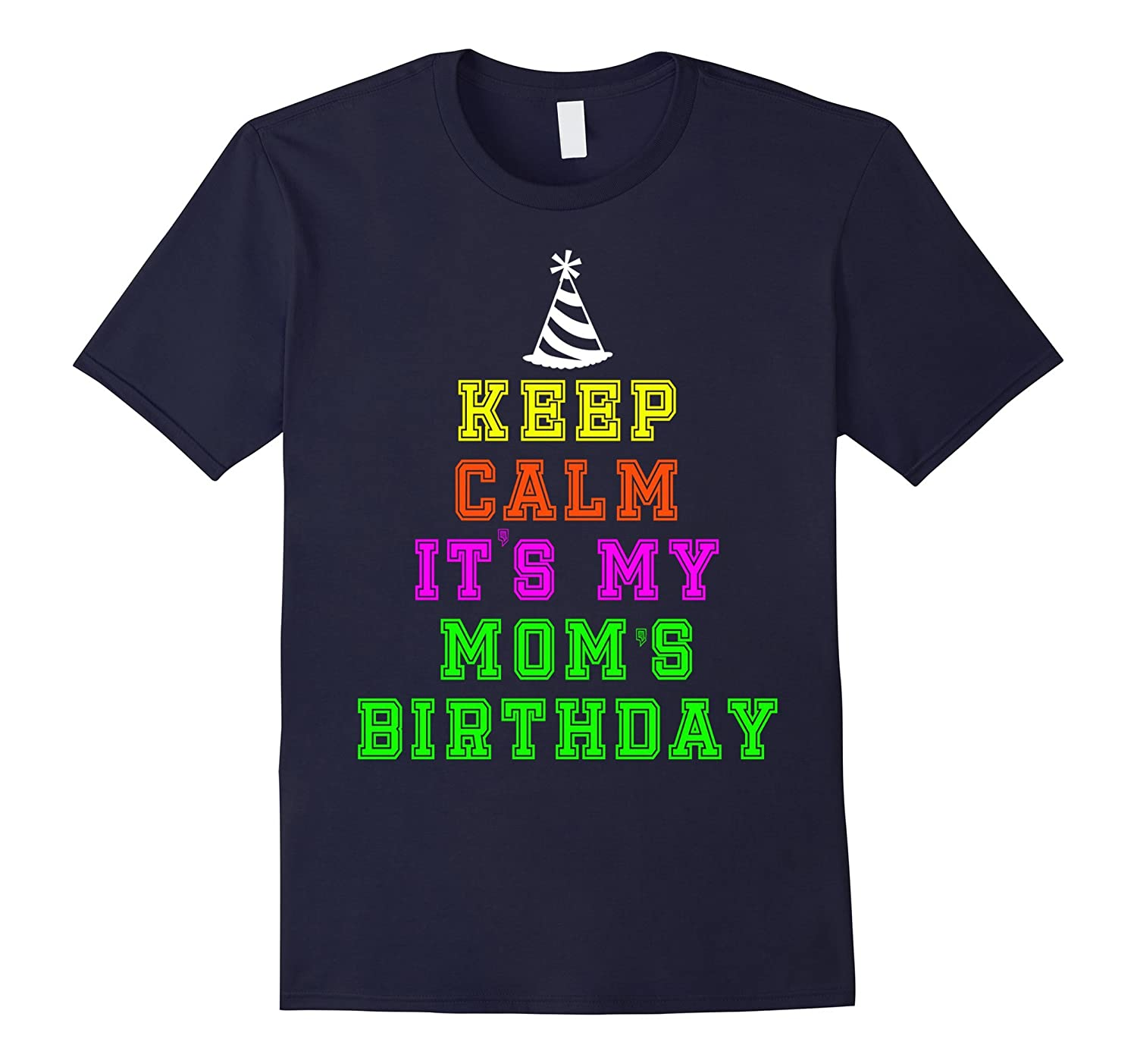 Keep Calm Its My Moms Birthday tshirt-TH
