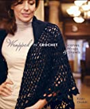 Wrapped in Crochet: Scarves, Wraps, and Shawls