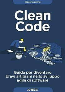Clean Code: Guida per diventare bravi artigiani nello sviluppo agile di software (Maestri di programmazione) (Italian Edition)