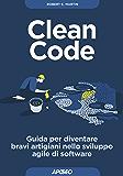 Clean Code: Guida per diventare bravi artigiani nello sviluppo agile di software (Maestri di programmazione Vol. 2)
