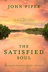 The Satisfied Soul: Showing the Supremacy of God in All of Life Kindle Edition