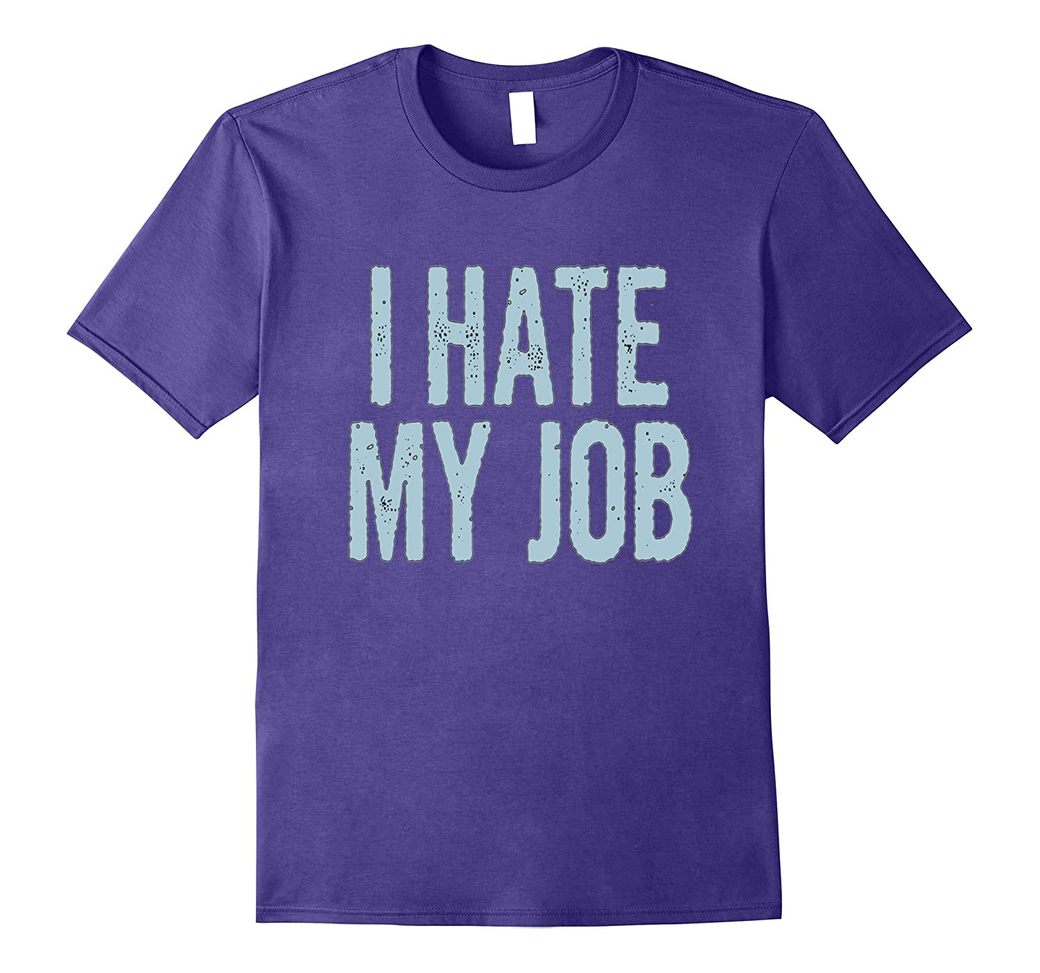 I Hate My Job Tee Shirt-TJ