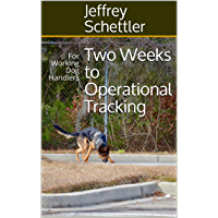 Two Weeks to Operational Tracking: For Working Dog Handlers (English Edition)