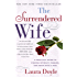 The Surrendered Wife: A Practical Guide for Finding Intimacy, Passion and Peace with a Man