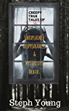 Unexplained Disappearances & Mysterious Deaths;  & the cryptic clues left behind.: Creepy Tales of Unexplained Mysteries.