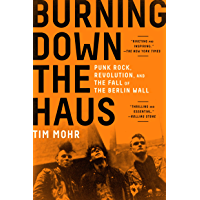 Burning Down the Haus: Punk Rock, Revolution, and the Fall of the Berlin Wall book cover