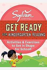 Get Ready for Kindergarten Reading: Activities & Exercises to Get in Shape for School! (Sylvan Summer Smart Workbooks) Kindle Edition