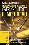 I personaggi che hanno fatto grande il Medioevo (eNewton Saggistica)